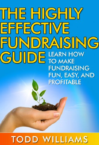 MAKE MONEY: The Highly Effective Fundraising Guide: Learn How To Make Fundraising Fun, Easy, And Profitable (Money, Make Money Online, Nonprofit, Raise ... Funding, Fundraising The Dead Book 1) Kindle Edition
