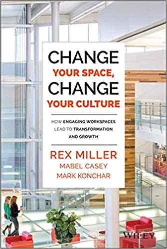Change Your Space, Change Your Culture: How Engaging Workspaces Lead To  Transformation And Growth: Rex Miller, Mabel Casey, Mark Konchar:  9781118937815: ...