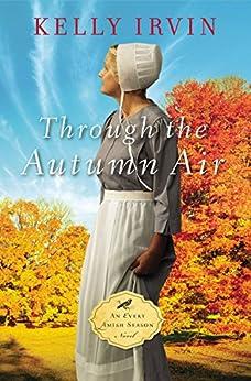 Through the Autumn Air (An Every Amish Season Novel Book 3) by [Irvin, Kelly]