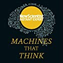 Machines That Think: Everything You Need to Know About the Coming Age of Artificial Intelligence Audiobook by  New Scientist Narrated by Mark Elstob