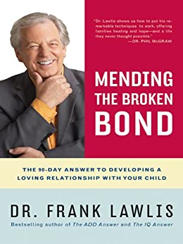 Mending the Broken Bond: The 90-Day Answer to Repairing Your Relationship with Your Child by [Lawlis, Frank]