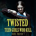 Twisted: Teen Girls Who Kill | Kori Mayer