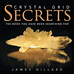 Crystal Grid Secrets: The Book You have been Searching For by [Dillard, James]