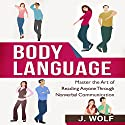 Body Language: Master the Art of Reading Anyone through Nonverbal Communication Audiobook by J. Wolf Narrated by Martin James
