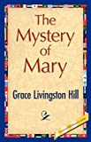 The Mystery of Mary, Grace Livingston Hill, 1421848325