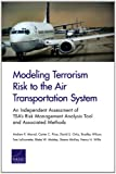 Modeling Terrorism Risk to the Air Transportation System, Andrew R. Morral and Carter C. Price, 083307685X
