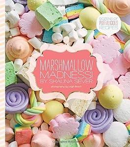 Marshmallow Madness!: Dozens of Puffalicious Recipes by Shauna Sever (2012-02-28)