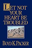Let Not Your Heart Be Troubled, Boyd K. Packer, 0884947874