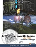 Create your own 3D games with Blender Game Engine: Like pros