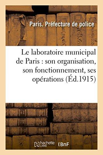Le Laboratoire Municipal de Paris: Son Organisation, Son Fonctionnement, Ses Opérations (Sciences) (French Edition)
