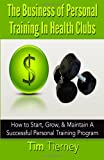 The Business of Personal Training in Health Clubs, Tim Tierney, 1496057198