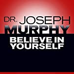 Believe in Yourself | Dr. Joseph Murphy