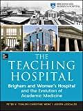 The Teaching Hospital: Brigham and Women's Hospital and the Evolution of Academic Medicine