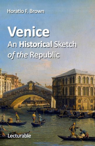 Venice : An Historical Sketch of the Republic