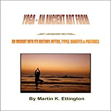Yoga: An Ancient Art Form: The Yoga Discovery Series, Book 1 Audiobook by Martin Ettington Narrated by Martin K. Ettington