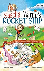 Sascha Martin's Rocket-Ship: A hilarious sci fi action and adventure book for kids (Catastrophes drawn from the diary of Sascha Martin: inventor, genius, and grade 2 science monitor. 1)