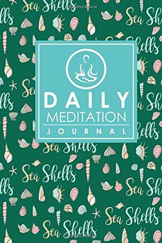 Download Daily Meditation Journal: Meditation Journaling, Mindfulness Journal Adults, Meditation Notebook Journal, Mindfulness Planner, Cute Sea Shells Cover (Daily Meditation Journals) (Volume 76) ebook