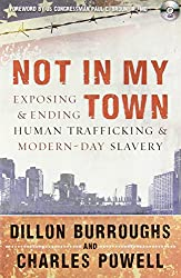 Not in My Town: Exposing and Ending Human Trafficking and Modern-Day Slavery