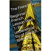 Beginner's French Lesson Part 1- Be understood by all French speakers!