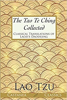 Lao Tzu - The Tao Te Ching Collected: Classical Translations Of Laozi's Daodejing