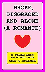 BROKE, DISGRACED AND ALONE (A ROMANCE) (English Edition)