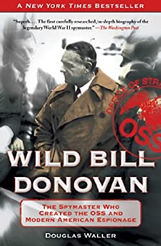 Wild Bill Donovan: The Spymaster Who Created the OSS and Modern American Espionage by [Waller, Douglas]