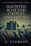 Haunted Scottish Castles and Houses, G Stewart, 149212995X