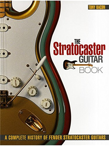 Tony Bacon: The Stratocaster Guitar Book - A Complete History Of Fender Stratocaster Guitars.