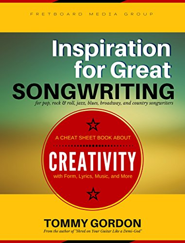 Inspiration for Great Songwriting: for pop, rock & roll, jazz, blues, broadway, and country songwriters: A Cheat Sheet Book about Creativity with Form, Lyrics, Music, and More - Inspiration Rock Songs