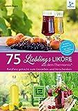75 Liköre aus dem Thermomix®: 75 Lieblingsliköre / RatzFatz gekocht - Zum Genießen und Verschenken (RatzFatz / mixen. rühren. kochen)
