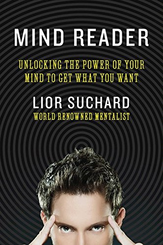 Mind Reader: Unlocking the Power of Your Mind to Get What You Want (Mind Reader Book)