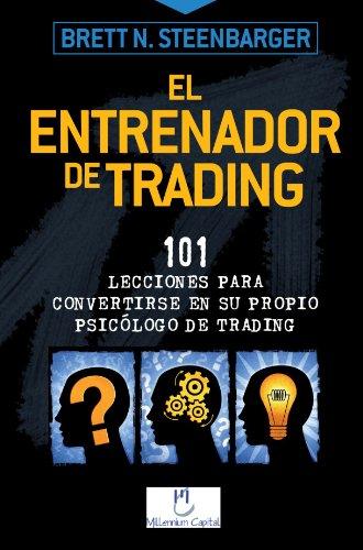 El Entrenador De Trading por Brett N. Steenbarger
