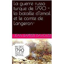 L'histoire de la noblesse française au coeur de la guerre entre l'Empire Russe et l'Empire Ottoman de 1790: -la bataille d'Izmail et le comte de Langeron- (French Edition)