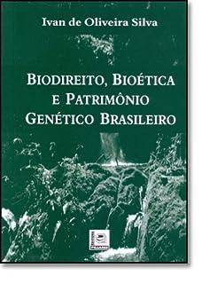 Biodireito, Bioética e Patrimônio Genético Brasileiro
