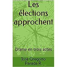 Les élections approchent: Drame en trois actes (French Edition)
