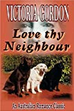 Front cover for the book Love Thy Neighbour by Victoria Gordon