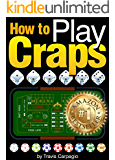 How to Play Craps: A Beginner's Essential Guide to Learn How to Play Craps and Win at the Casino - ( Craps Game + Craps Strategy )