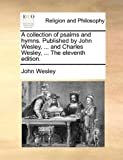 The A Collection of Psalms and Hymns Publishedby John Wesley, and Charles Wesley, John Wesley, 1170009042