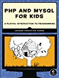 Php and Mysql for Kids : A Playful Introduction to Programming, Hanke, Johann-Christian, 159327565X