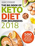 The Big Book of Keto Diet for Beginners 2018: 500 Craveable Ketogenic Diet Recipes Cookbook for Everyday (Keto Cookbook)