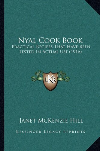 Nyal Cookbook - Nyal Cook Book: Practical Recipes That Have Been Tested In Actual Use (1916)