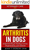 Arthritis In Dogs: Understanding & Treating Canine Degenerative Joint Disease (Veterinary Care 101)