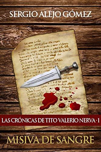 Misiva de sangre (Las crónicas de Tito Valerio Nerva nº 1) por Alejo Gómez, Sergio