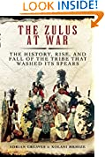 #4: The Zulus at War: The History, Rise, and Fall of the Tribe That Washed Its Spears