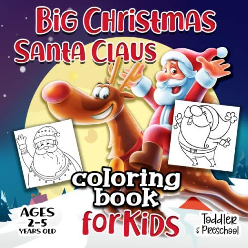 Big Christmas Santa Claus Coloring Book For Kids Ages 2-5: A Collection of Fun and Easy Happy Holiday Celebrations Xmas Coloring Pages for Kids, Toddlers and Preschool (Elf Christmas Pages Coloring)