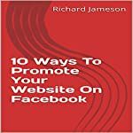 10 Ways to Promote Your Website on Facebook | Richard Jameson