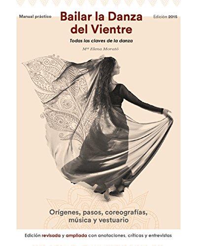 BAILAR LA DANZA DEL VIENTRE (EDICIÓN 2015): Todas Las Claves De La Danza (Spanish Edition)