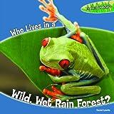 Who Lives in a Wet, Wild Rain Forest?, Rachel Lynette, 1448812836