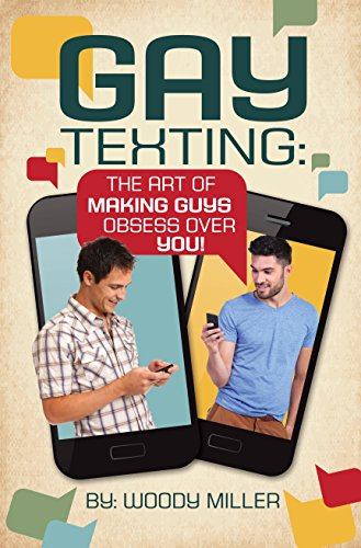 The Guide To Gay Texting. Flirty Text Message Strategies.: The Art Of Making Guys Obsess Over You! (Best Flirting Text Messages)