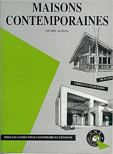 Amazon Fr Maisons Contemporaines 60 Plans Libres D Utilisation Matana Michel Livres